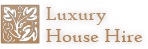 Luxury House Hire